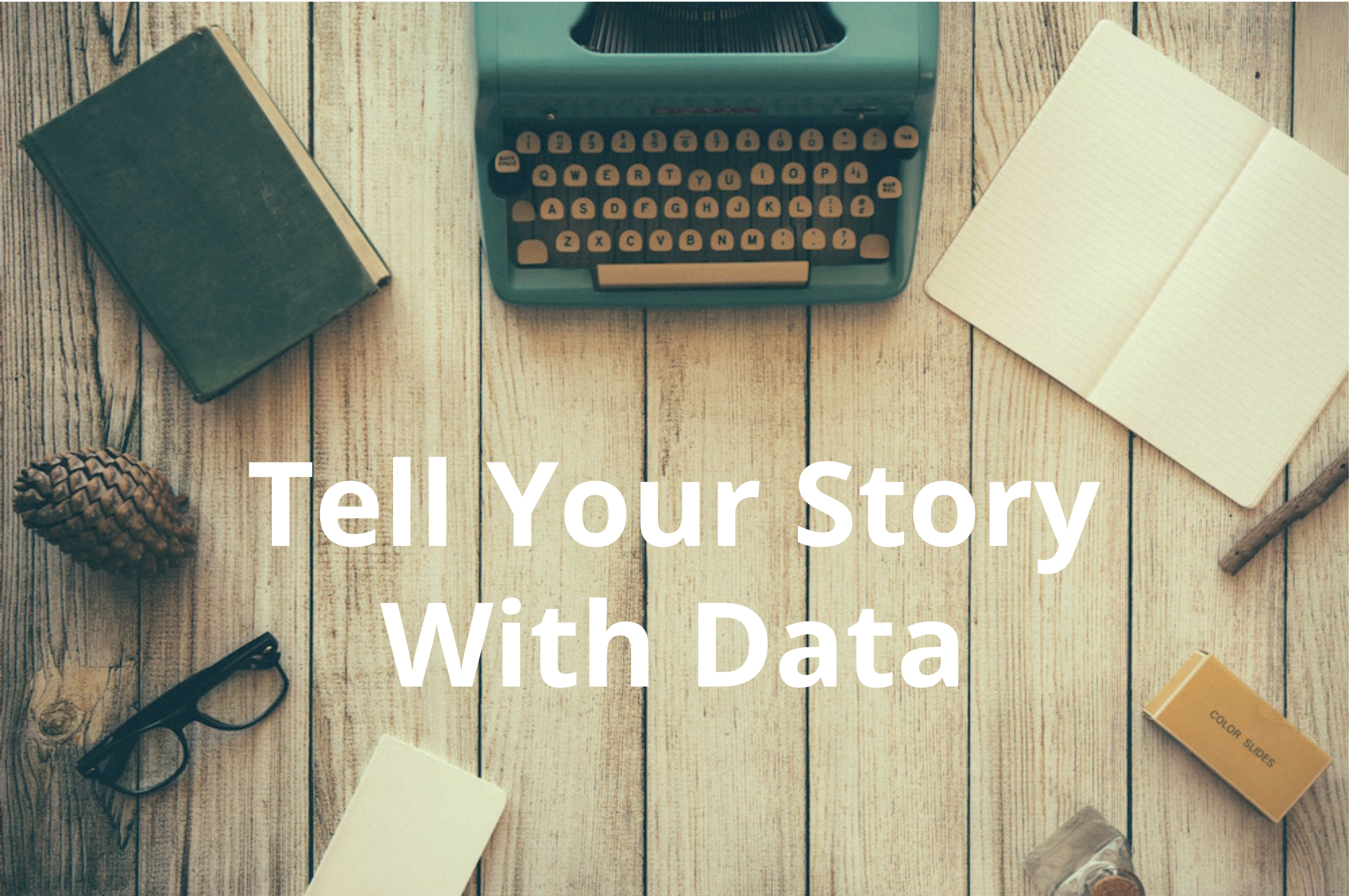 Tell Your Story With Data
